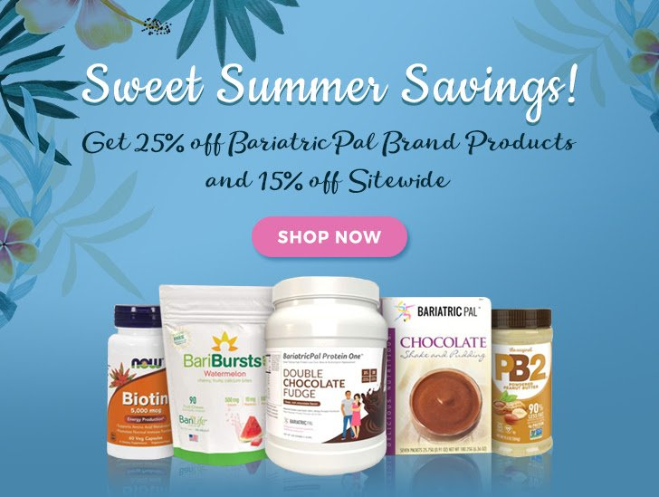 Sweet Summer Savings! Get 25% off BariatricPal Brand Products and 15% off Sitewide [SHOP NOW]