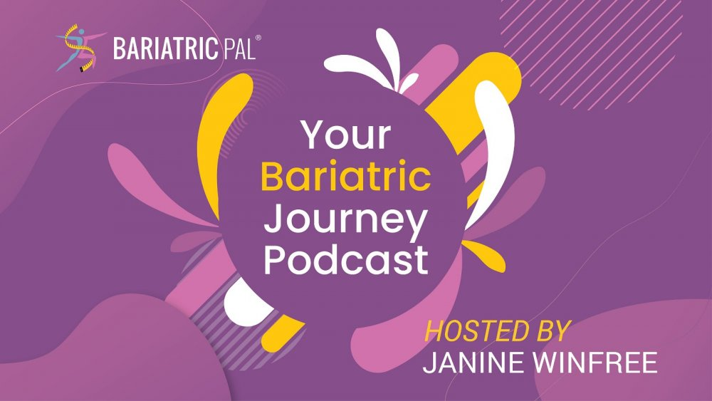 Your Bariatric Journey Podcast by BariatricPal. Hosted by Janine Winfree