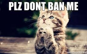 Image result for don't ban me!